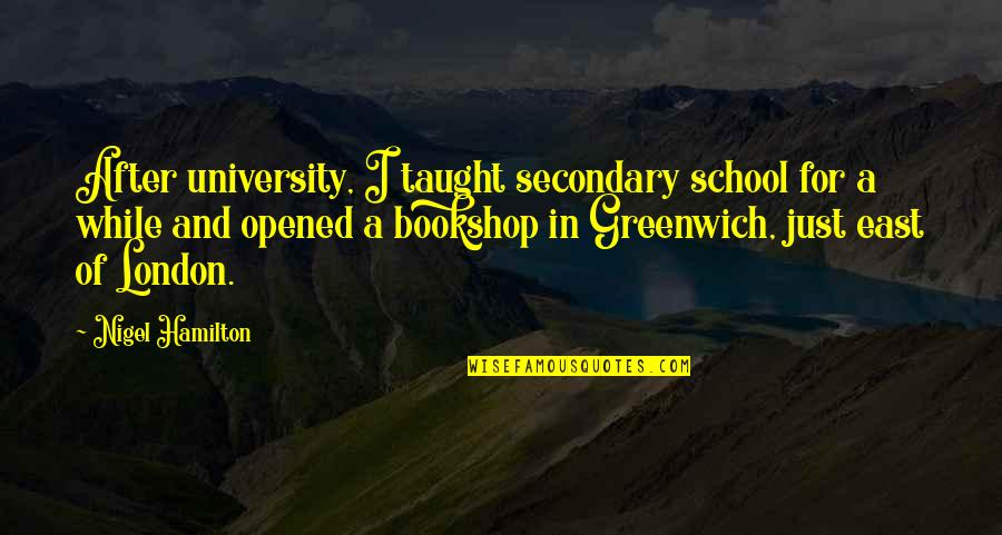 In School Quotes By Nigel Hamilton: After university, I taught secondary school for a