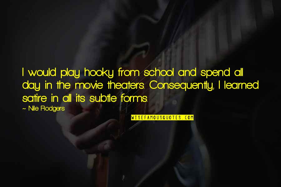 In School Quotes By Nile Rodgers: I would play hooky from school and spend
