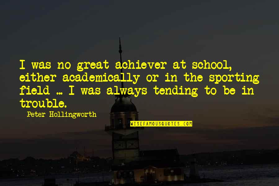 In School Quotes By Peter Hollingworth: I was no great achiever at school, either