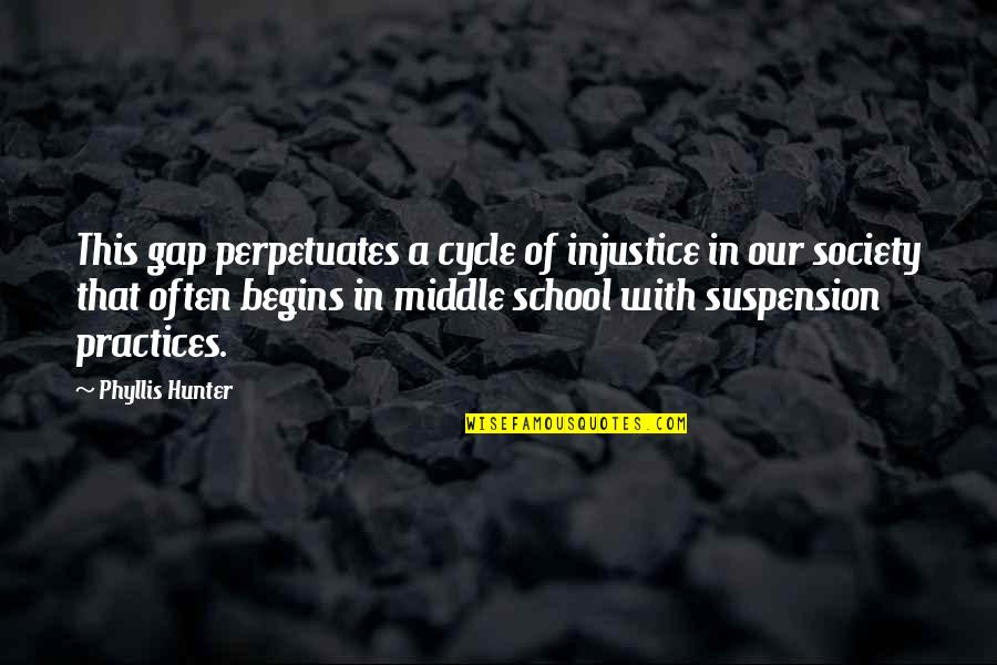 In School Quotes By Phyllis Hunter: This gap perpetuates a cycle of injustice in