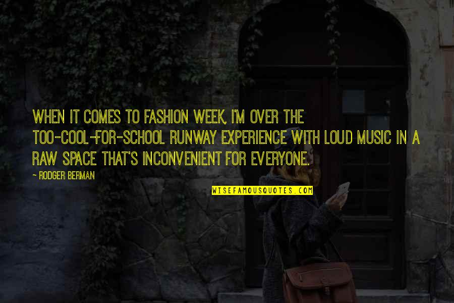 In School Quotes By Rodger Berman: When it comes to Fashion Week, I'm over