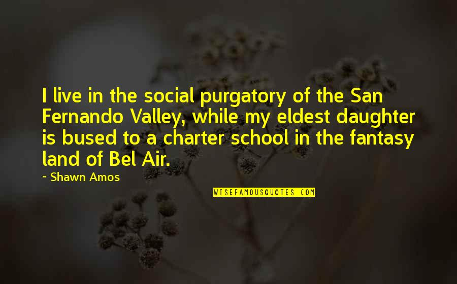 In School Quotes By Shawn Amos: I live in the social purgatory of the