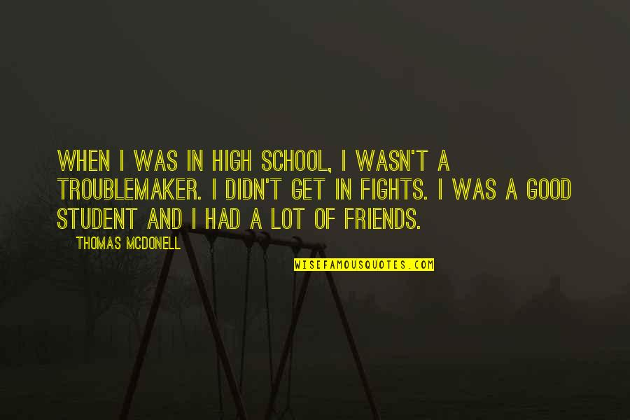 In School Quotes By Thomas McDonell: When I was in high school, I wasn't
