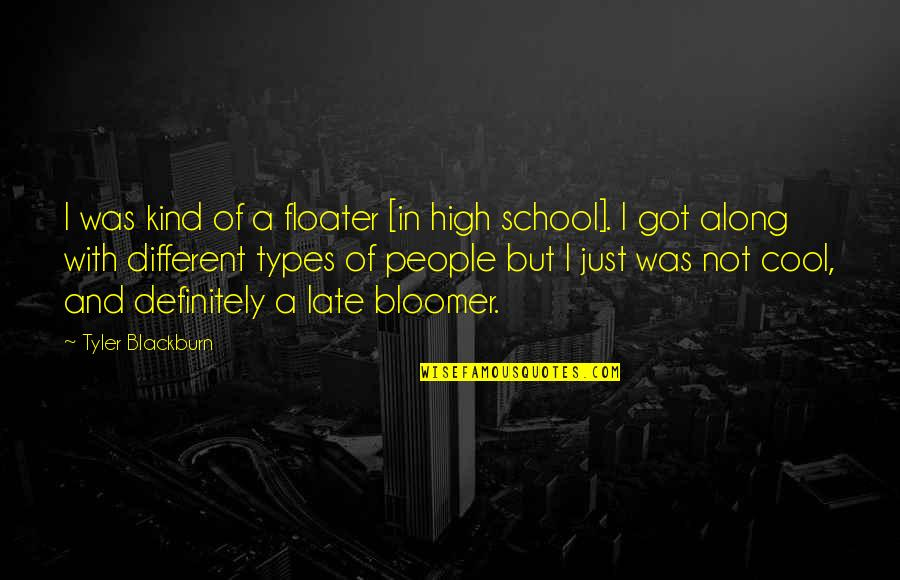 In School Quotes By Tyler Blackburn: I was kind of a floater [in high