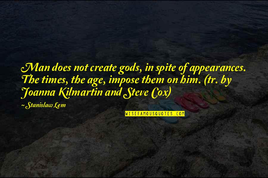 In Spite Of The Gods Quotes By Stanislaw Lem: Man does not create gods, in spite of
