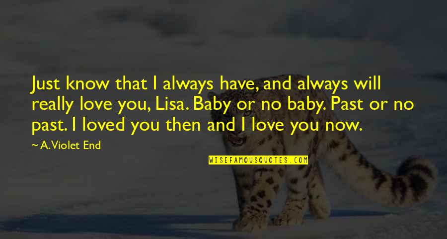 In The End I Will Always Love You Quotes By A. Violet End: Just know that I always have, and always