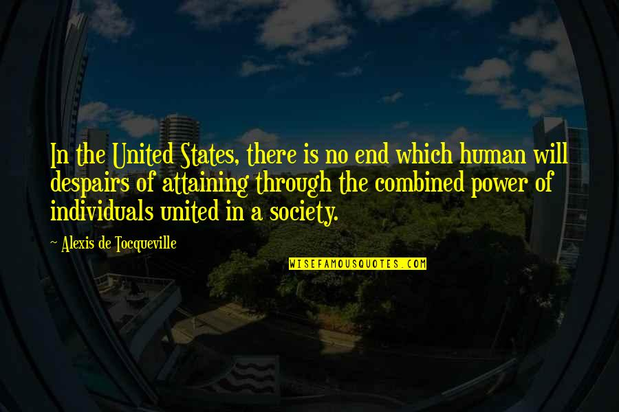 In The End It Only You Quotes By Alexis De Tocqueville: In the United States, there is no end