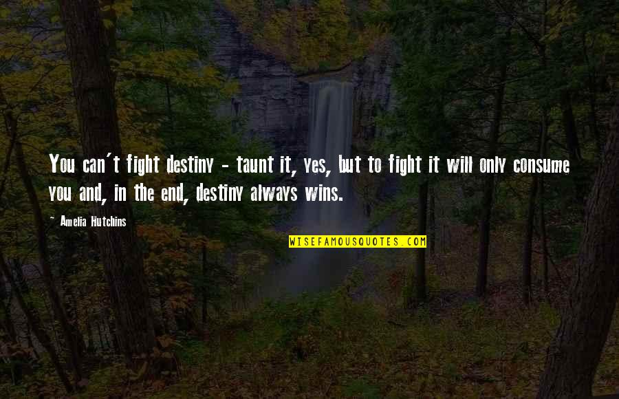 In The End It Only You Quotes By Amelia Hutchins: You can't fight destiny - taunt it, yes,