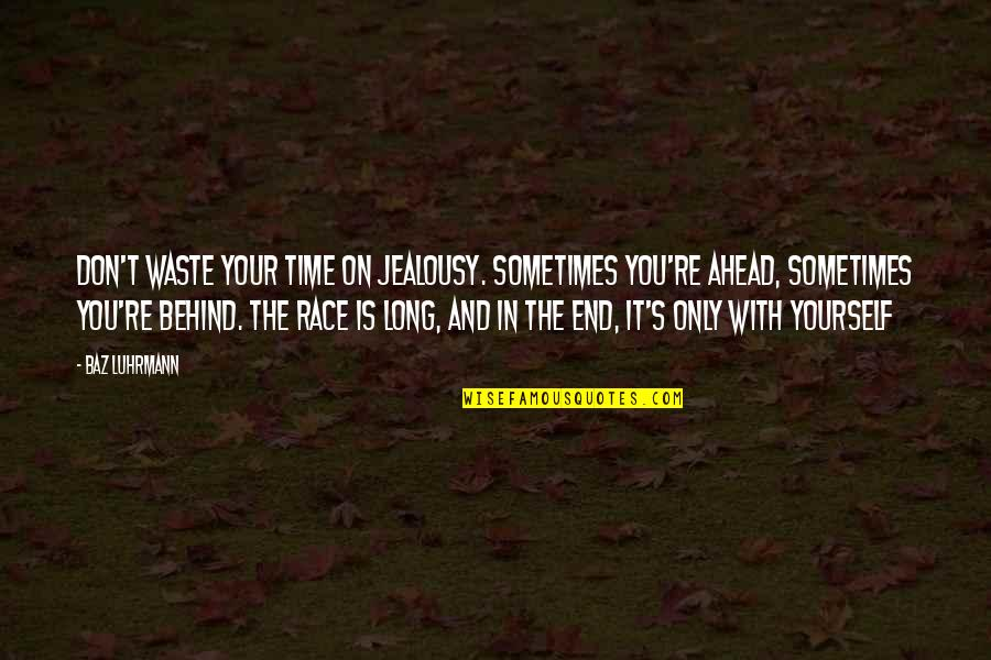 In The End It Only You Quotes By Baz Luhrmann: Don't waste your time on jealousy. Sometimes you're