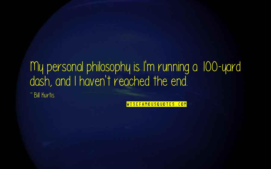 In The End It Only You Quotes By Bill Kurtis: My personal philosophy is I'm running a 100-yard