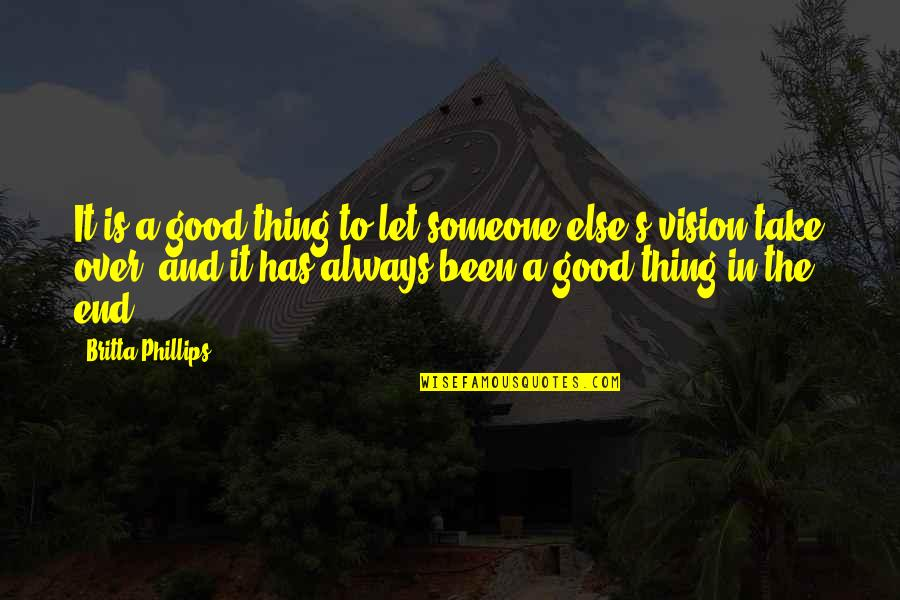 In The End It Only You Quotes By Britta Phillips: It is a good thing to let someone