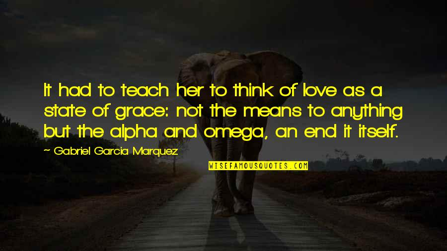 In The End It Only You Quotes By Gabriel Garcia Marquez: It had to teach her to think of