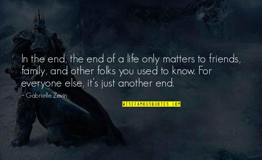 In The End It Only You Quotes By Gabrielle Zevin: In the end, the end of a life