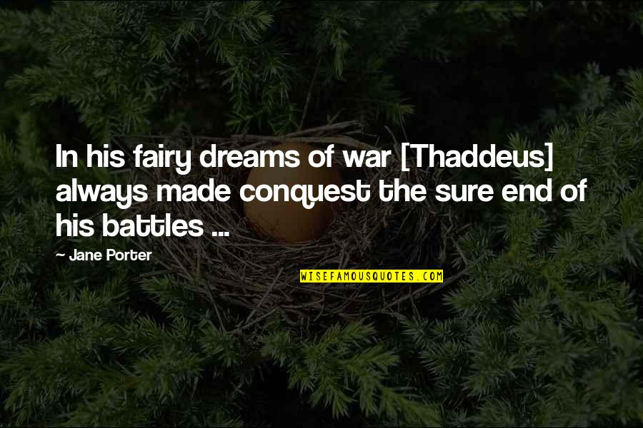 In The End It Only You Quotes By Jane Porter: In his fairy dreams of war [Thaddeus] always