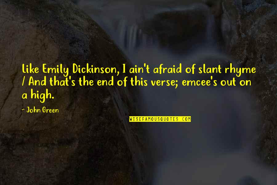 In The End It Only You Quotes By John Green: Like Emily Dickinson, I ain't afraid of slant