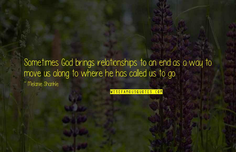 In The End It Only You Quotes By Melanie Shankle: Sometimes God brings relationships to an end as