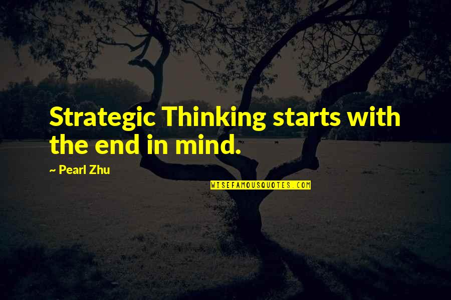 In The End It Only You Quotes By Pearl Zhu: Strategic Thinking starts with the end in mind.