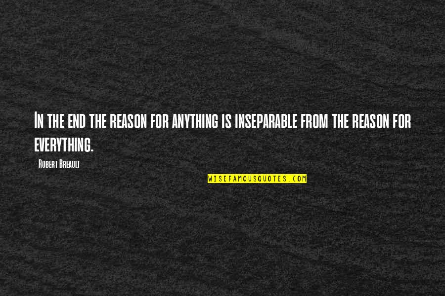 In The End It Only You Quotes By Robert Breault: In the end the reason for anything is