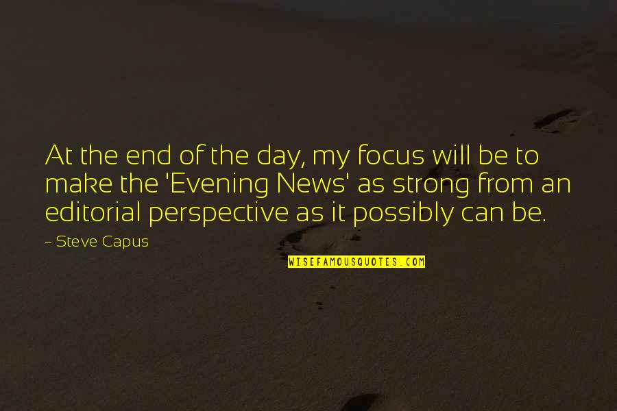 In The End It Only You Quotes By Steve Capus: At the end of the day, my focus