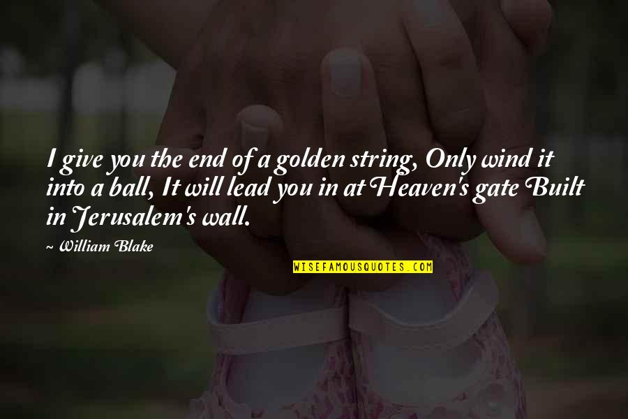 In The End It Only You Quotes By William Blake: I give you the end of a golden