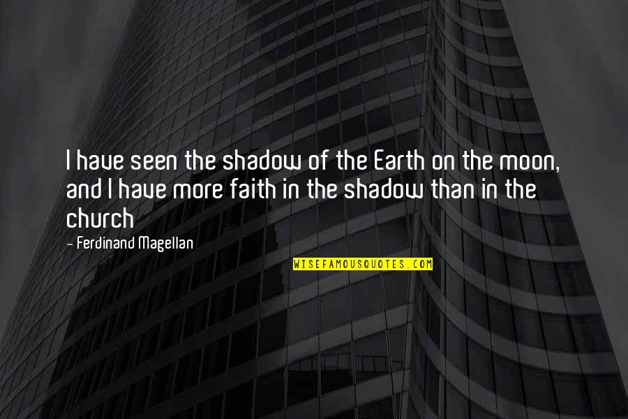 In The Shadow Of The Moon Quotes By Ferdinand Magellan: I have seen the shadow of the Earth