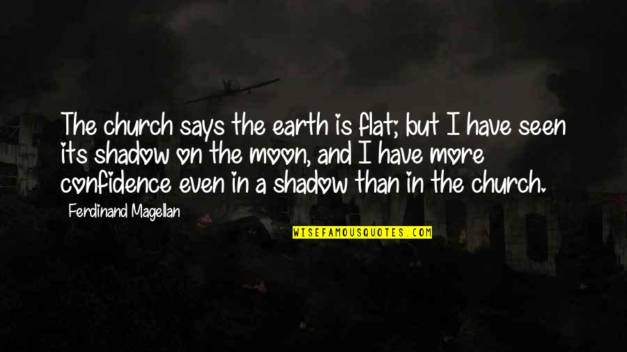 In The Shadow Of The Moon Quotes By Ferdinand Magellan: The church says the earth is flat; but