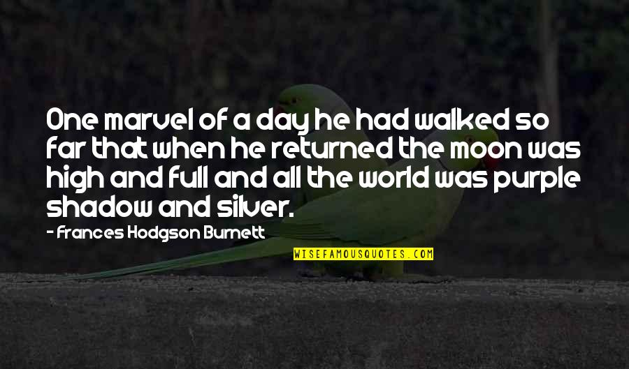In The Shadow Of The Moon Quotes By Frances Hodgson Burnett: One marvel of a day he had walked