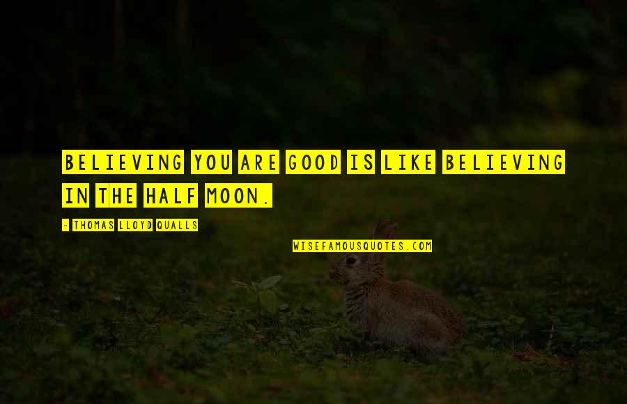 In The Shadow Of The Moon Quotes By Thomas Lloyd Qualls: Believing you are good is like believing in