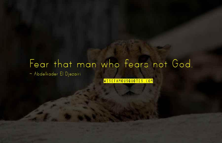 In Time Movie Famous Quotes By Abdelkader El Djezairi: Fear that man who fears not God.