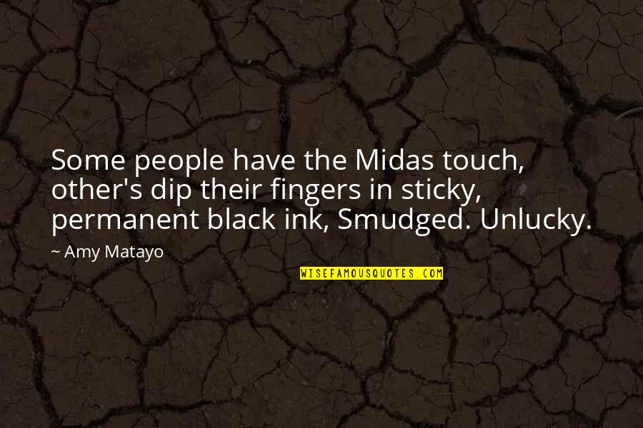 In Touch Quotes By Amy Matayo: Some people have the Midas touch, other's dip