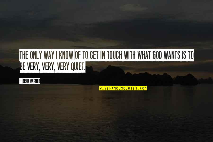 In Touch Quotes By Brad Warner: The only way I know of to get