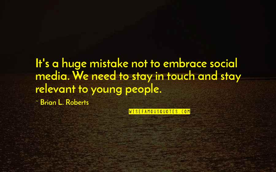 In Touch Quotes By Brian L. Roberts: It's a huge mistake not to embrace social