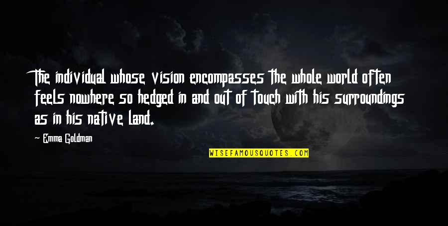 In Touch Quotes By Emma Goldman: The individual whose vision encompasses the whole world