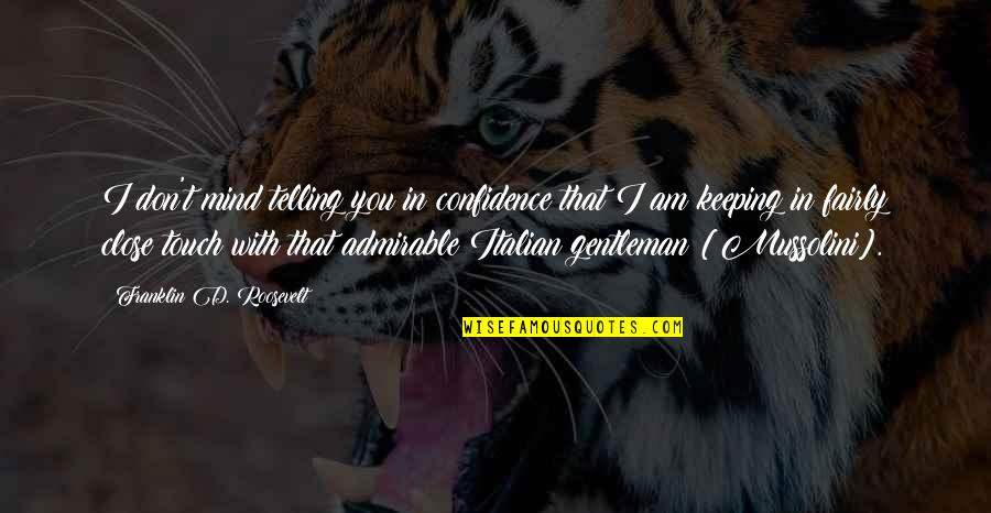 In Touch Quotes By Franklin D. Roosevelt: I don't mind telling you in confidence that