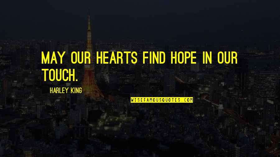 In Touch Quotes By Harley King: May our hearts find hope in our touch.