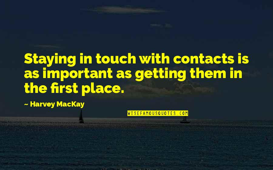 In Touch Quotes By Harvey MacKay: Staying in touch with contacts is as important
