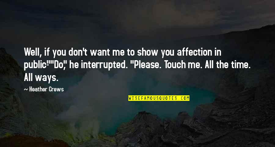 In Touch Quotes By Heather Crews: Well, if you don't want me to show
