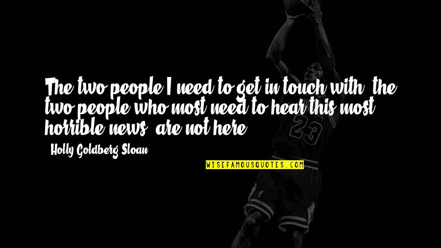 In Touch Quotes By Holly Goldberg Sloan: The two people I need to get in