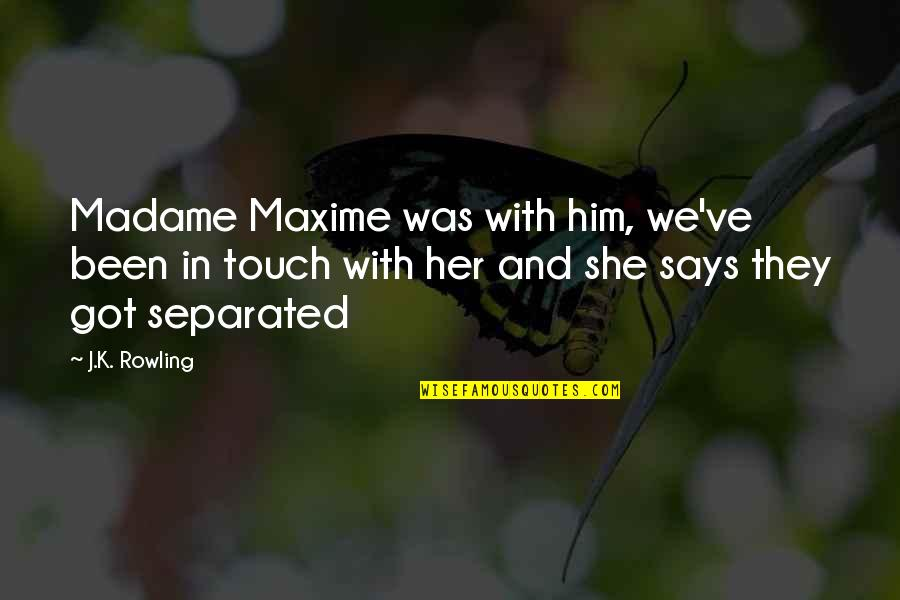 In Touch Quotes By J.K. Rowling: Madame Maxime was with him, we've been in