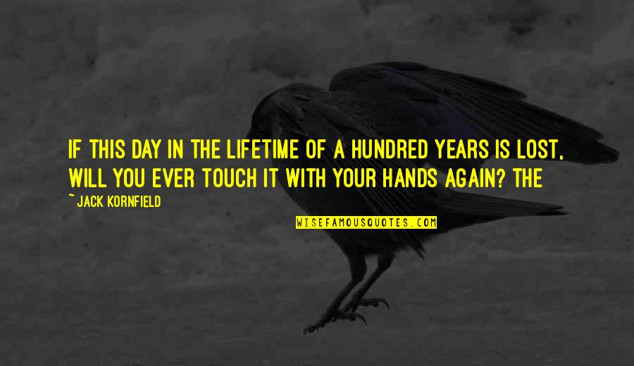 In Touch Quotes By Jack Kornfield: If this day in the lifetime of a