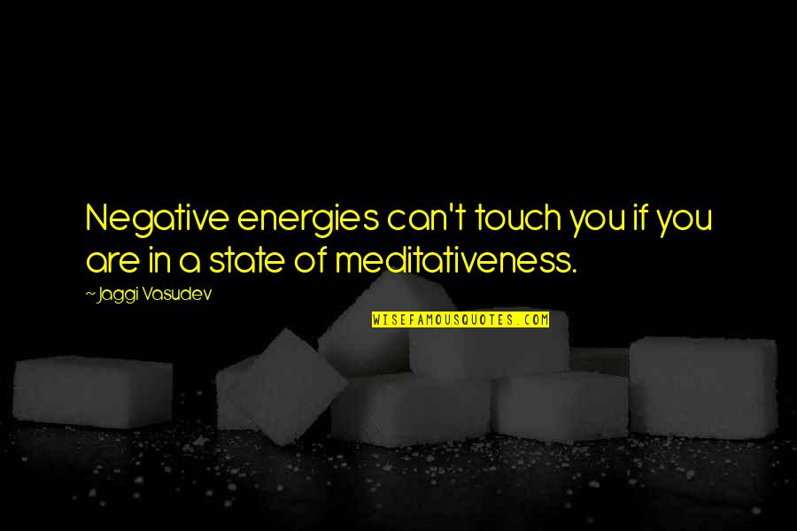 In Touch Quotes By Jaggi Vasudev: Negative energies can't touch you if you are