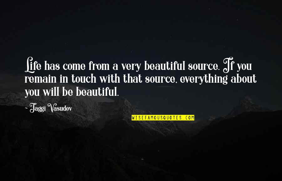 In Touch Quotes By Jaggi Vasudev: Life has come from a very beautiful source.