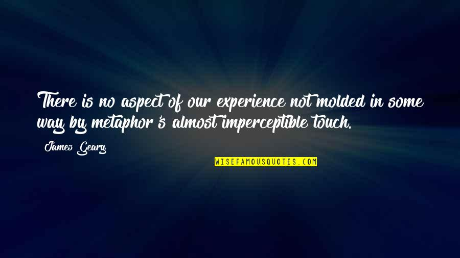 In Touch Quotes By James Geary: There is no aspect of our experience not