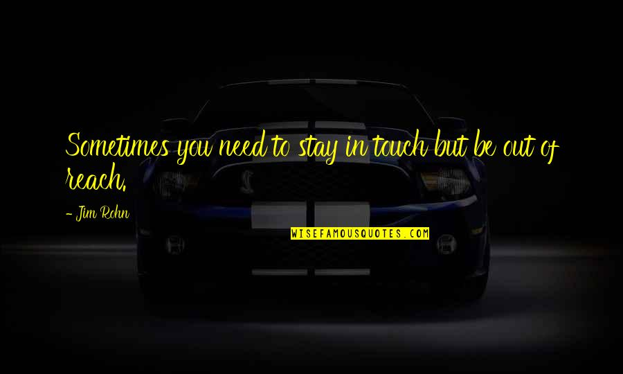 In Touch Quotes By Jim Rohn: Sometimes you need to stay in touch but