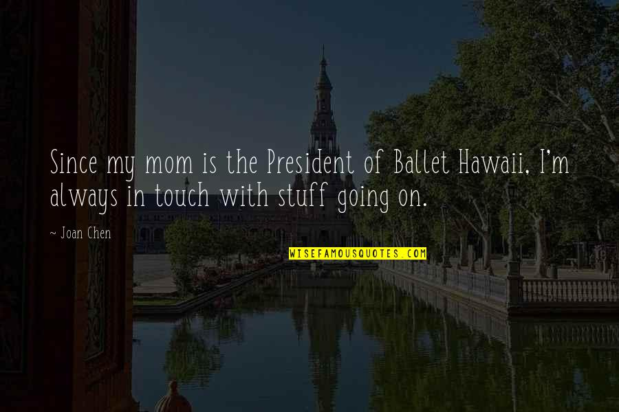 In Touch Quotes By Joan Chen: Since my mom is the President of Ballet