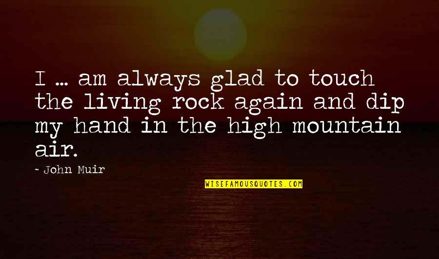 In Touch Quotes By John Muir: I ... am always glad to touch the