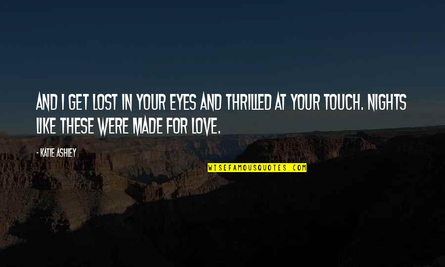 In Touch Quotes By Katie Ashley: And I get lost in your eyes and