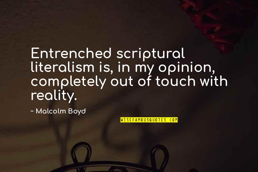 In Touch Quotes By Malcolm Boyd: Entrenched scriptural literalism is, in my opinion, completely