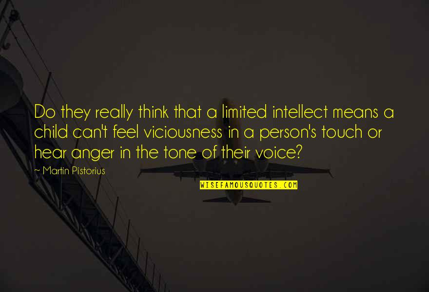 In Touch Quotes By Martin Pistorius: Do they really think that a limited intellect