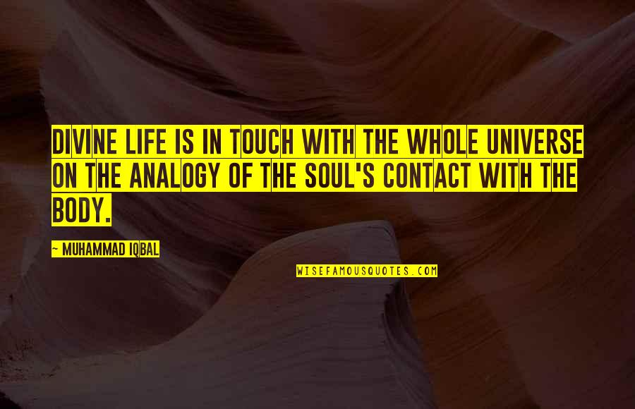 In Touch Quotes By Muhammad Iqbal: Divine life is in touch with the whole